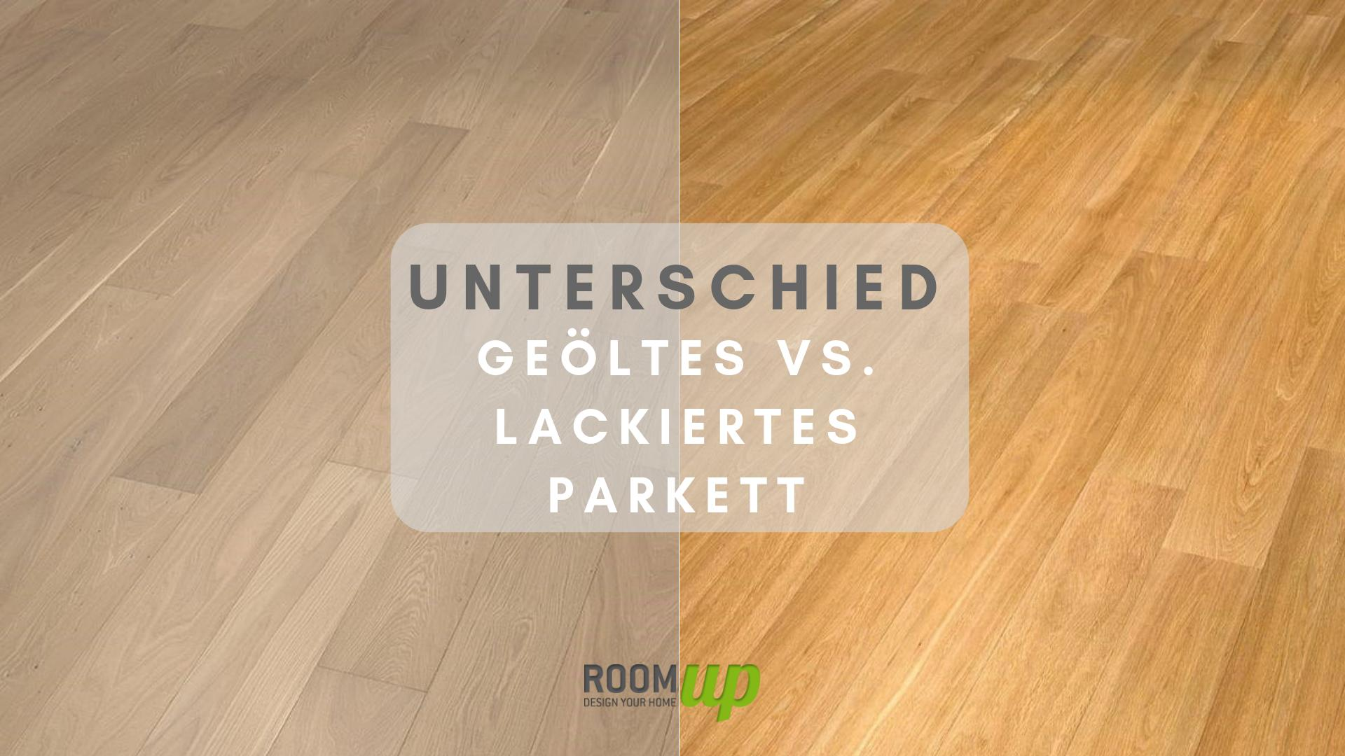 Favorit Unterschied geöltes und lackiertes Parkett - Room Up Bodenmagazin CS31